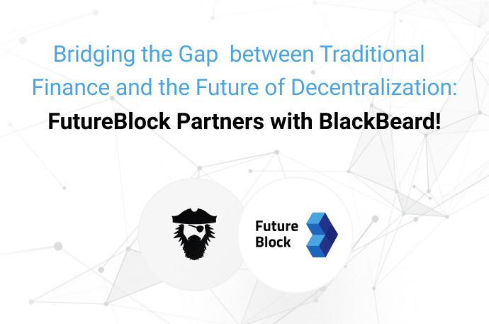 Bridging the Gap between Traditional Finance and the Future of Decentralization: FutureBlock Partners with Blackbeard!