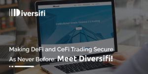 Making DeFi and CeFi Trading Secure As Never Before: Meet Diversifi!