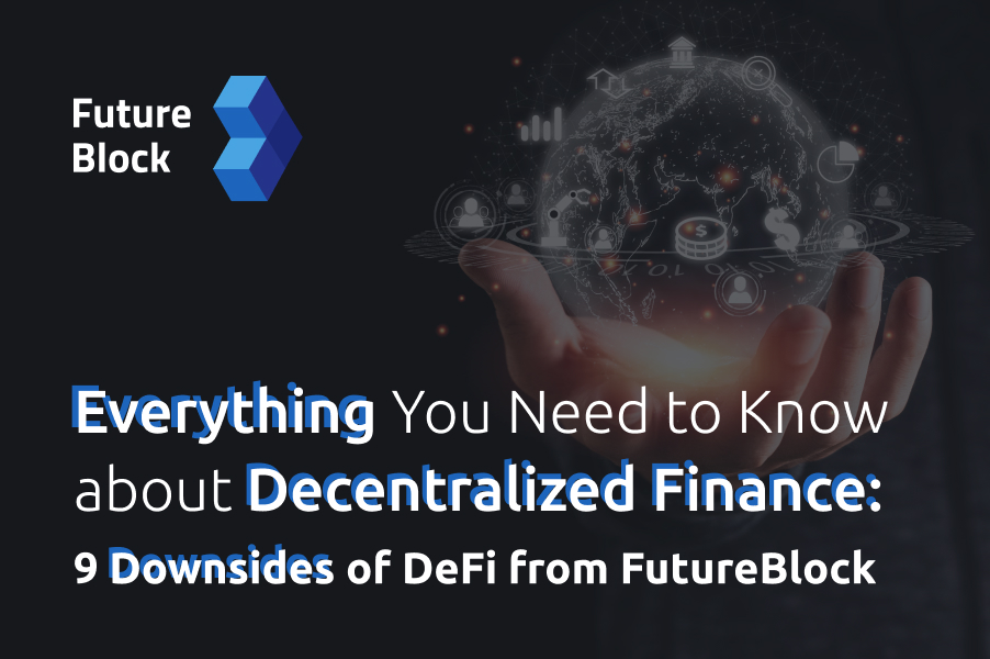 Everything You Need to Know about Decentralized Finance: 9 Downsides of DeFi from FutureBlock